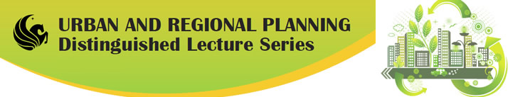 Urban and Regional Planning Distinguised Lecture Series