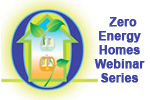 Zero Energy Homes Webinar Series
